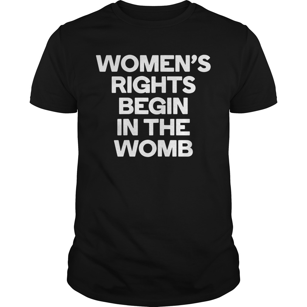 Women's Rights Begin In The Womb Shirt
