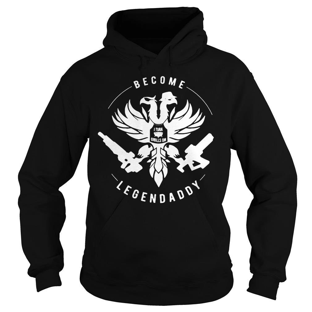 Become LegenDaddy Shirt hoodie