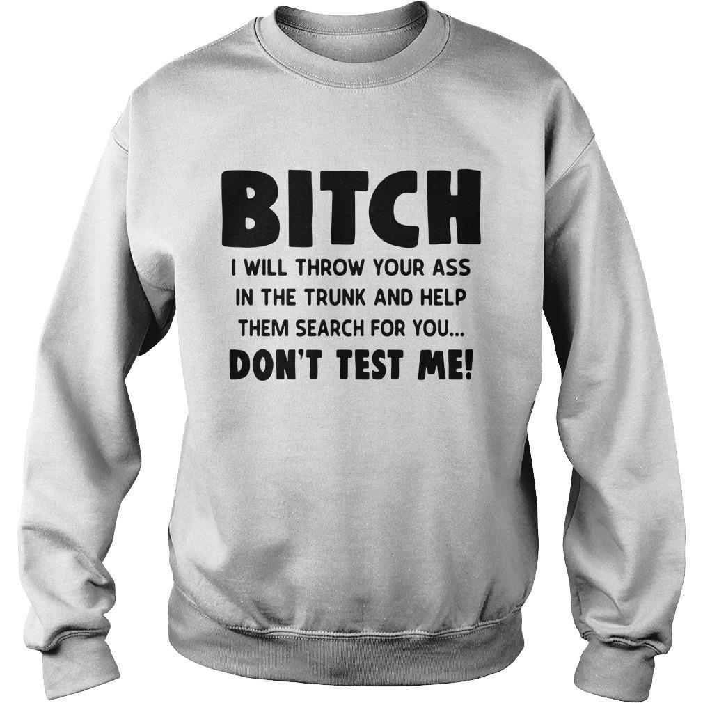Bitch I Will Throw Your Ass Shirt sweater