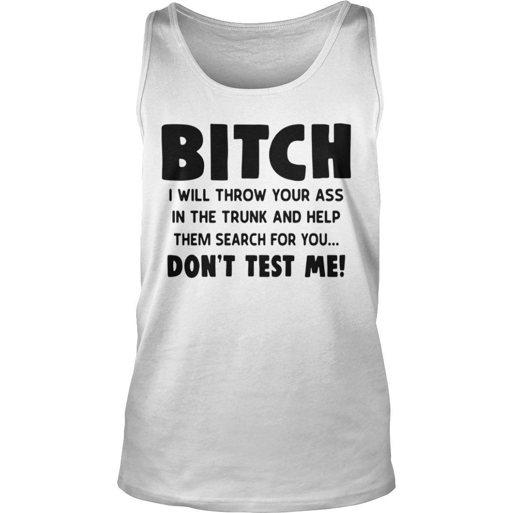 Bitch I Will Throw Your Ass Shirt tank top