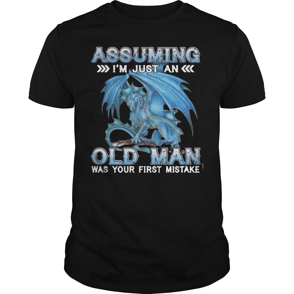 Blue Dragon Assuming I Am Just An Old Man Was Your First Mistake Shirt