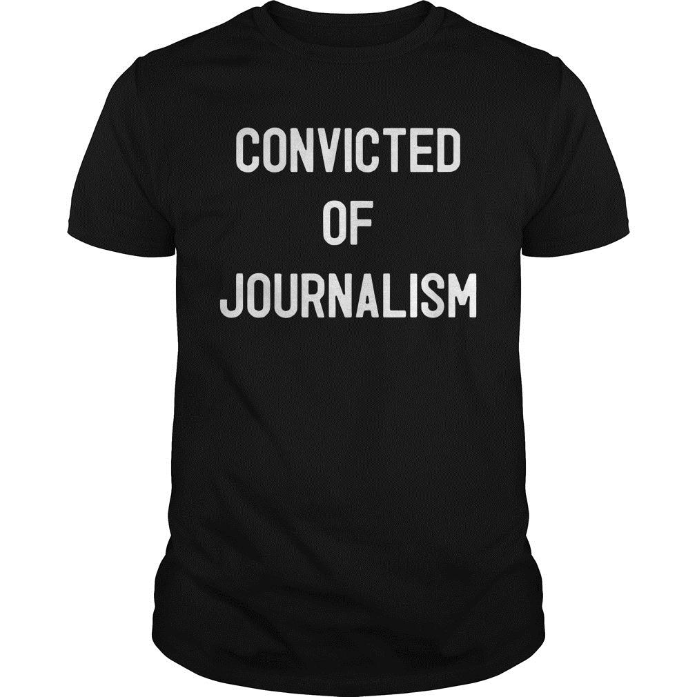 Convicted Of Journalism Shirt