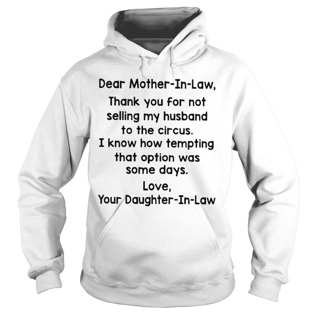 Dear Mother In Law Thank You For Not Selling My Husband To The Circus Shirt hoodie