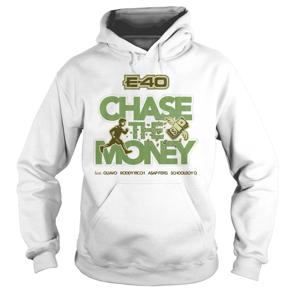 E 40 Chase The Money Shirt hoodie
