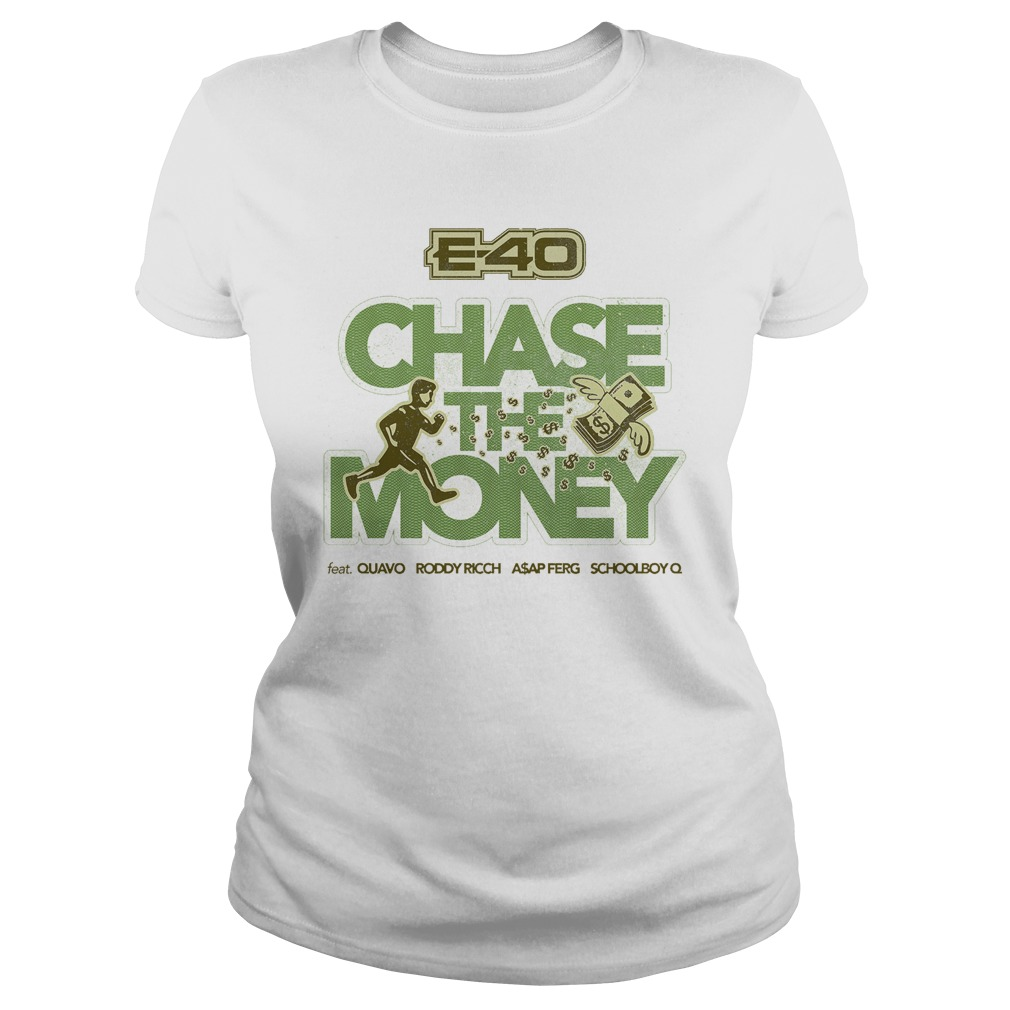 E 40 Chase The Money Shirt ladies tee