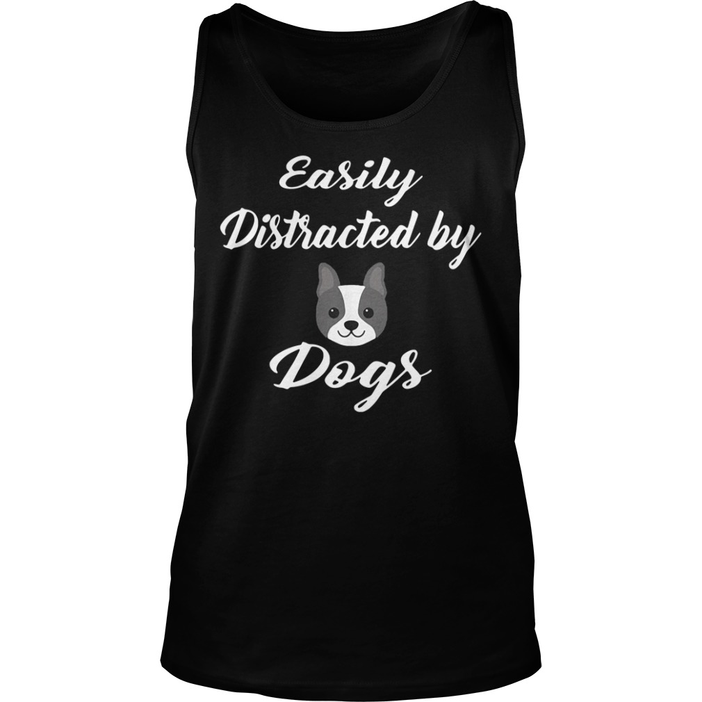 Easily Distracted By Dogs Shirt tank top