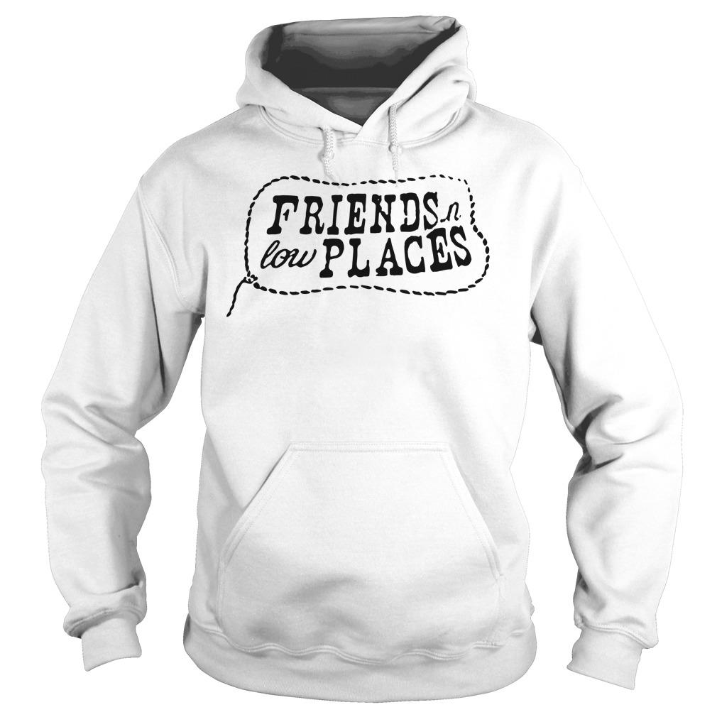 Friends Low Places Shirt hoodie