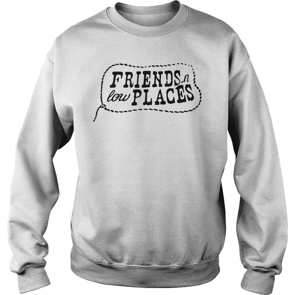 Friends Low Places Shirt sweater