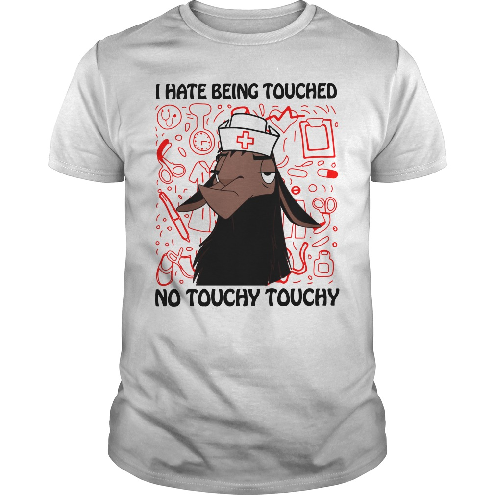Goat Nurse I Hate Touched No Touchy Touchy Shirt