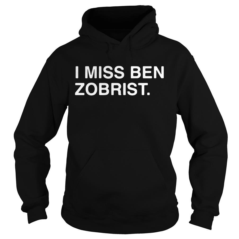 I Miss Ben Zobrist Shirt hoodie