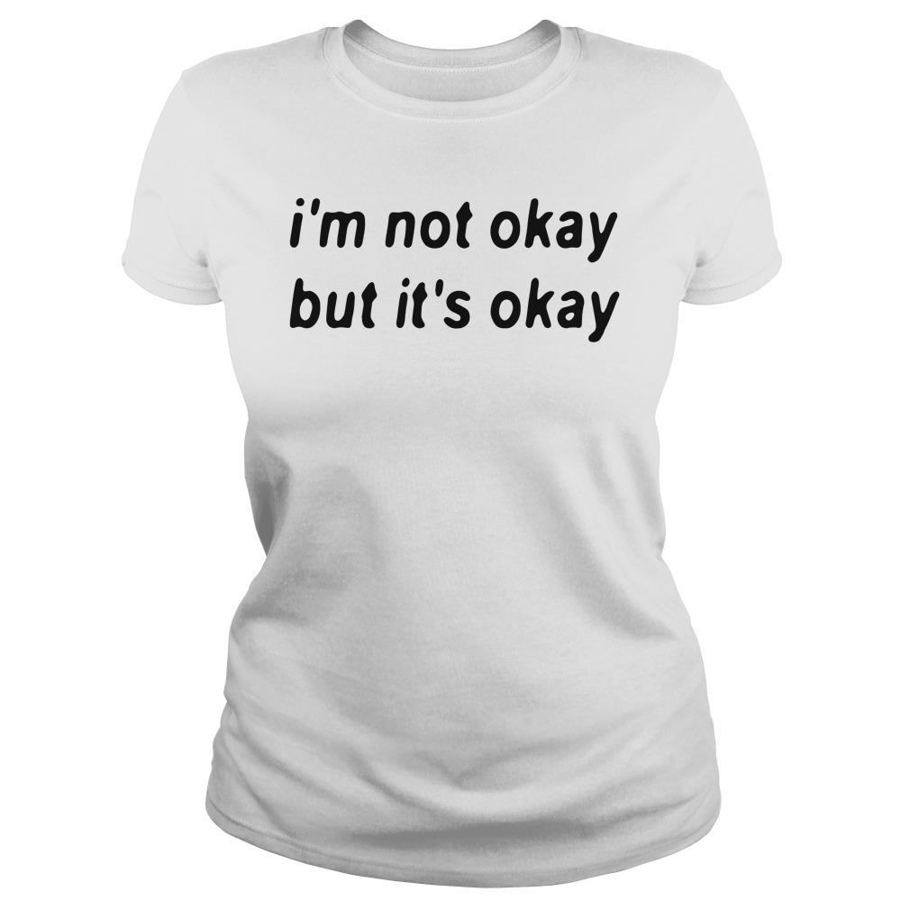 I'm Not Okay But It's Okay Shirt ladies tee