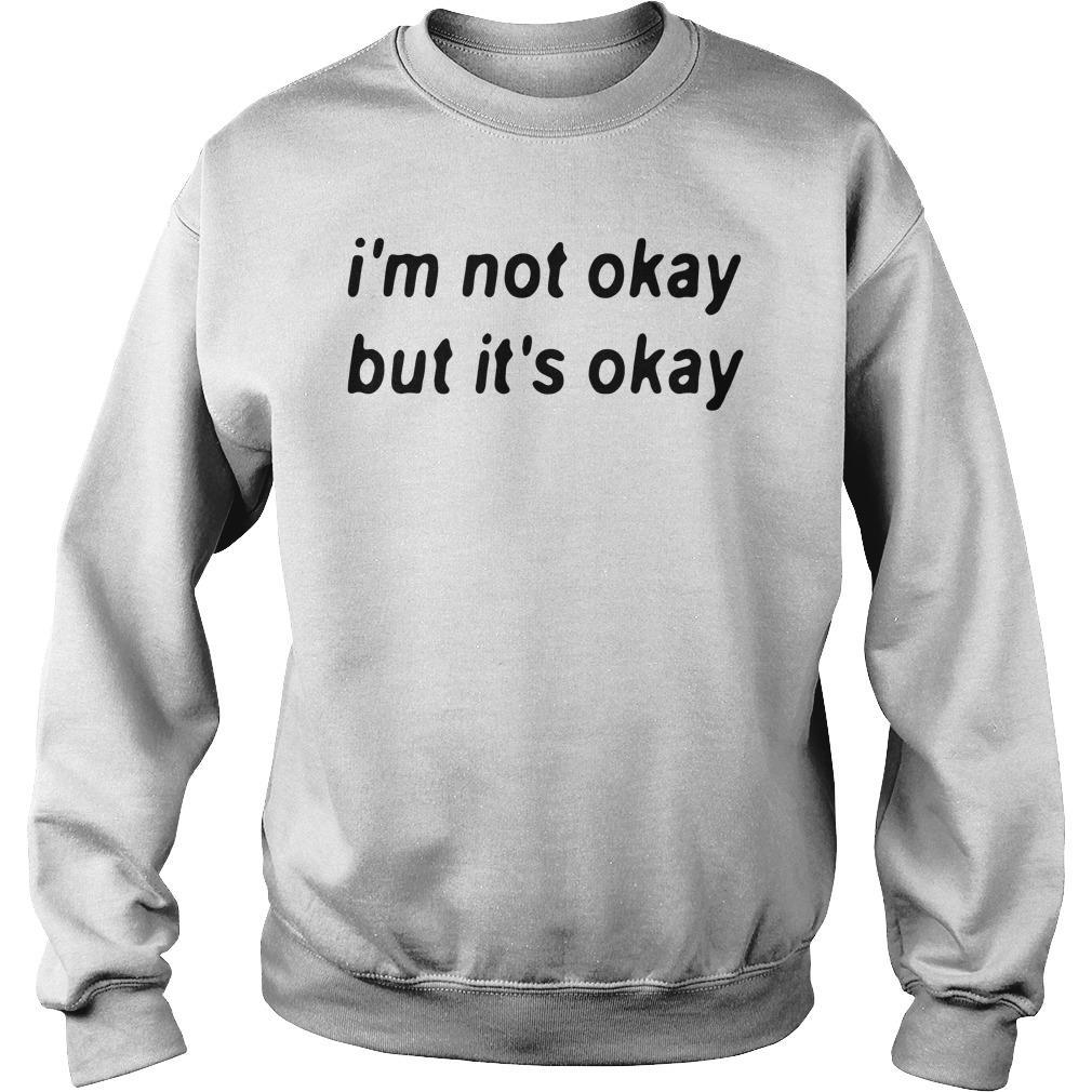 I'm Not Okay But It's Okay Shirt sweater