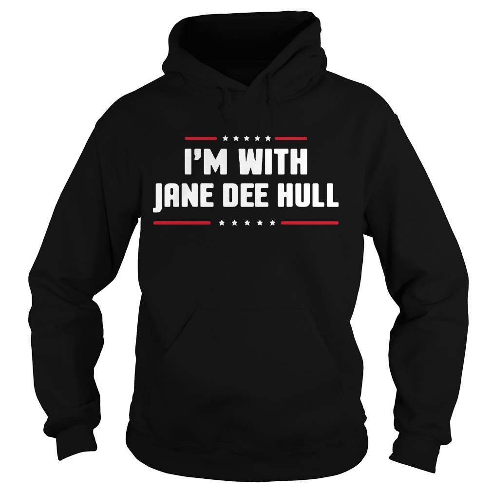 I'm With Jane Dee Hull Shirt hoodie