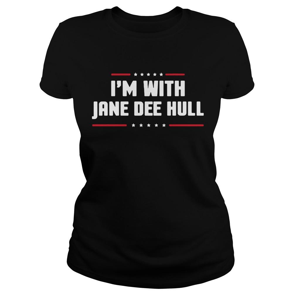 I'm With Jane Dee Hull Shirt ladies tee