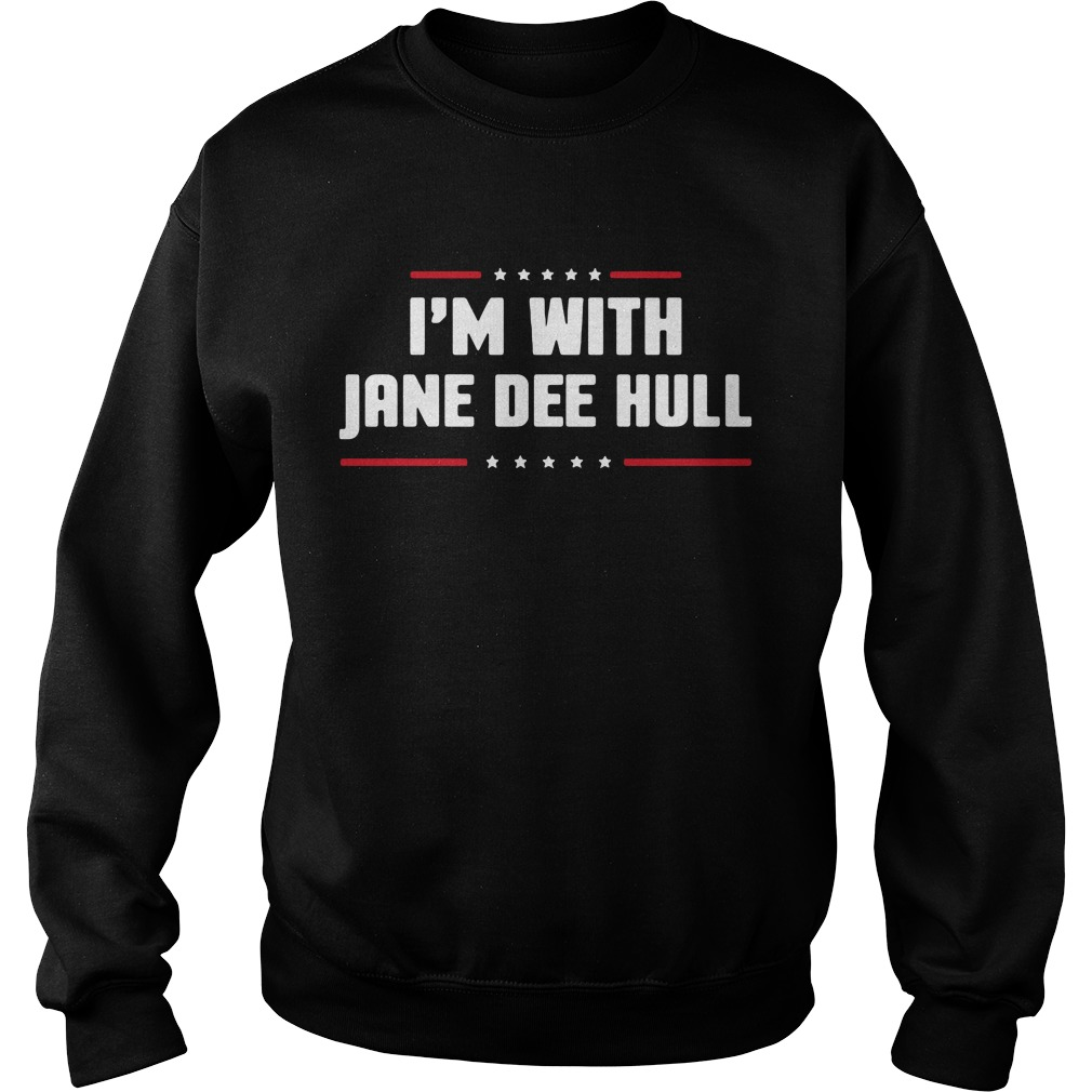 I'm With Jane Dee Hull Shirt sweater