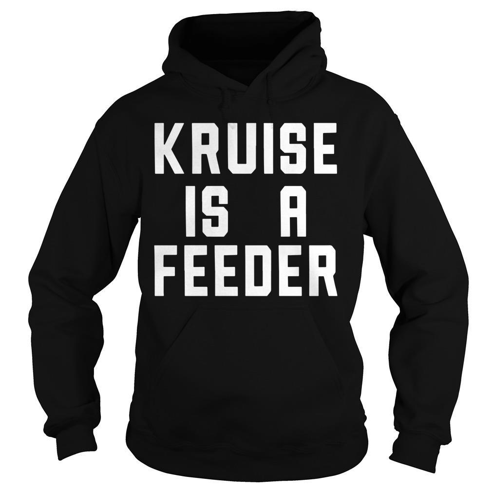 Kruise Is A Feeder Shirt hoodie