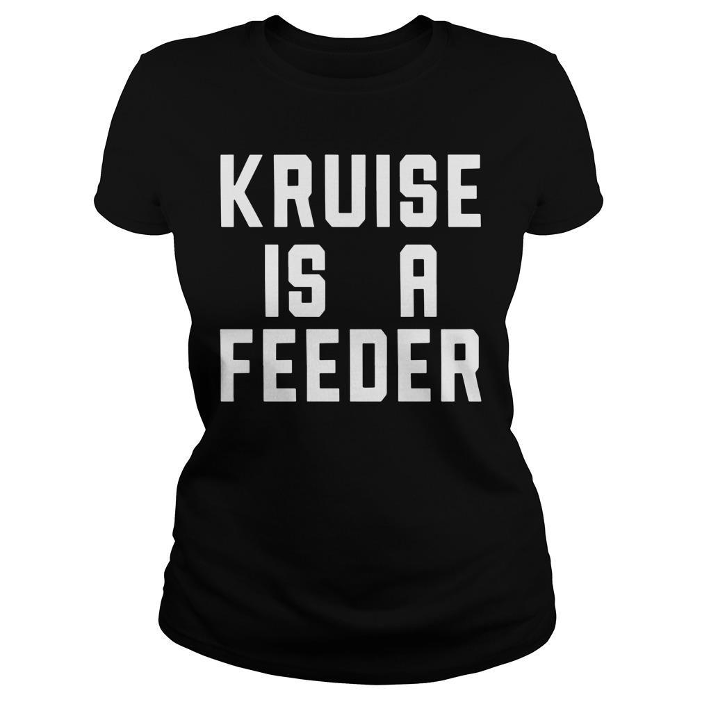 Kruise Is A Feeder Shirt ladies tee