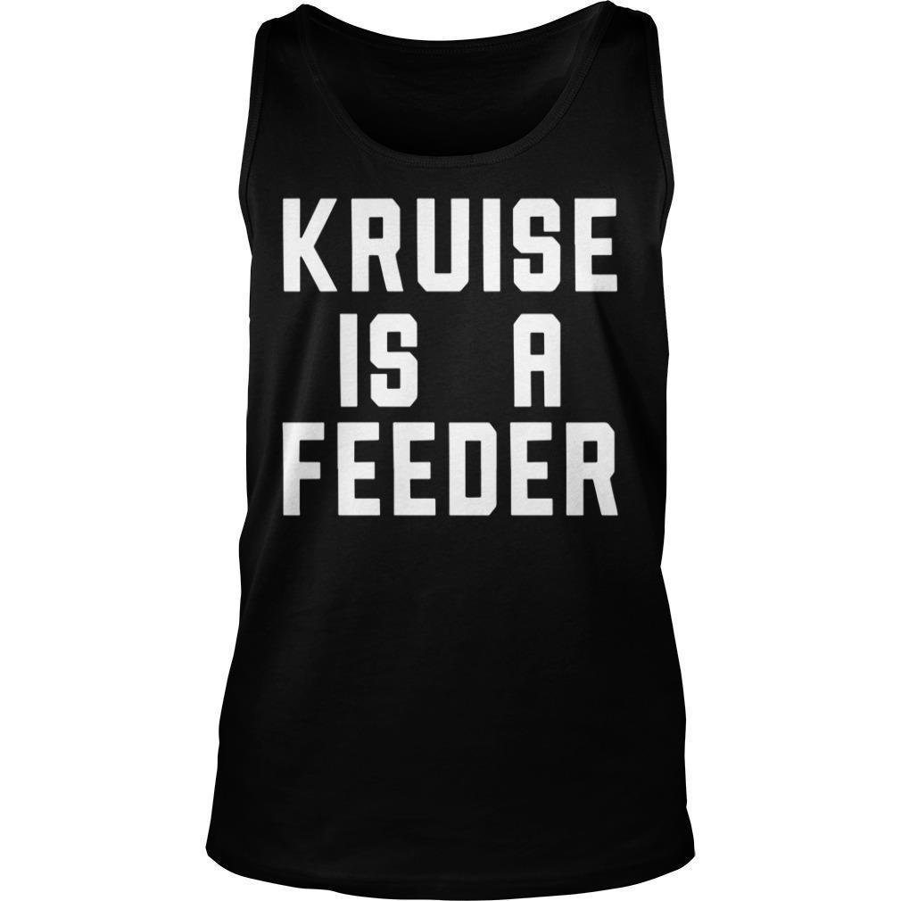 Kruise Is A Feeder Shirt tank top