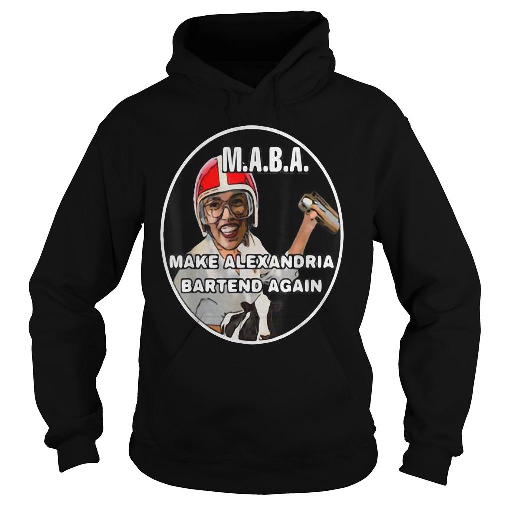 Nice MABA Make Alexandria Bartend Again Shirt hoodie