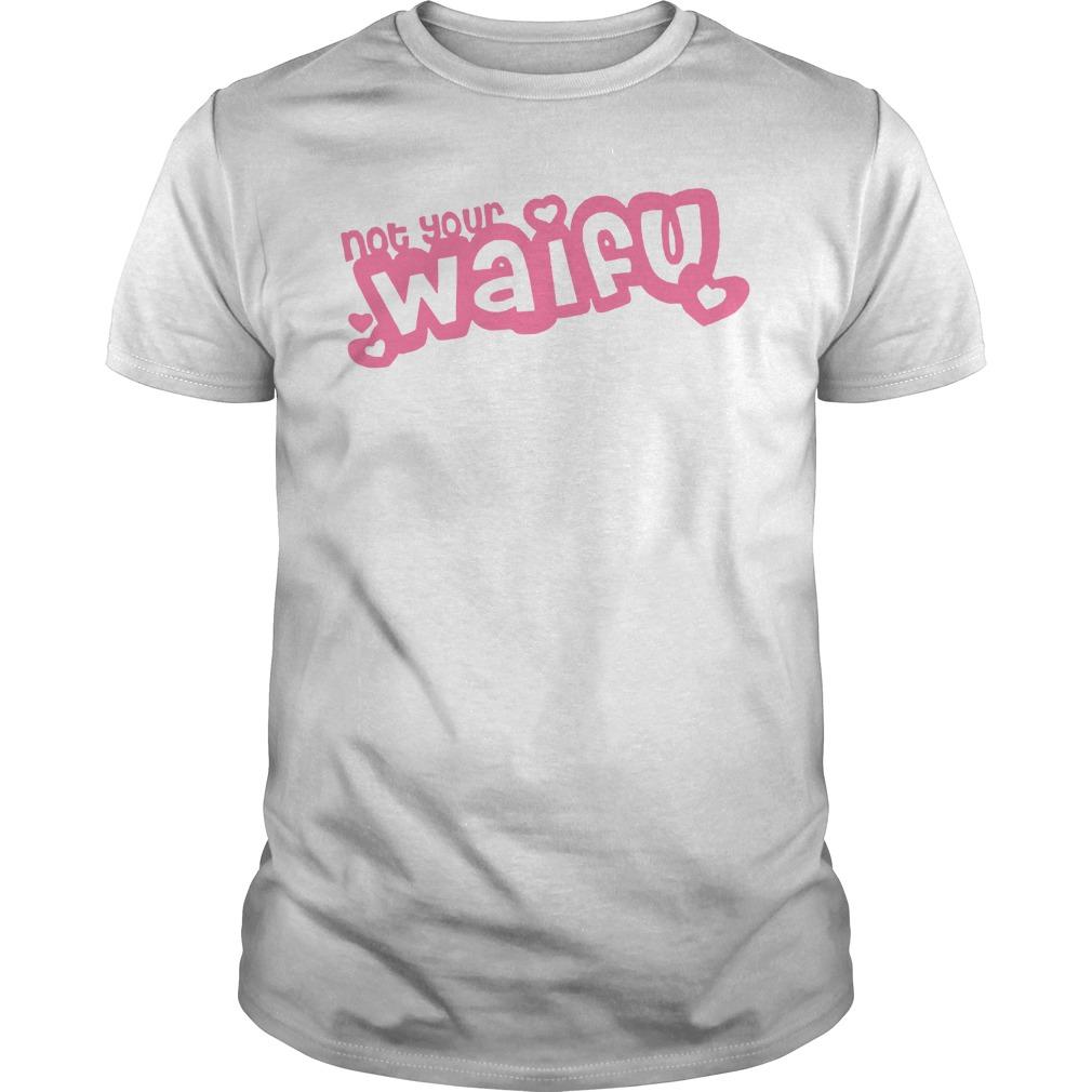 Not Your Waifu Shirt