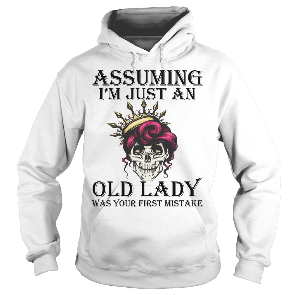 Queen skull Assuming I'm just an old lady was your first mistake shirt hoodie