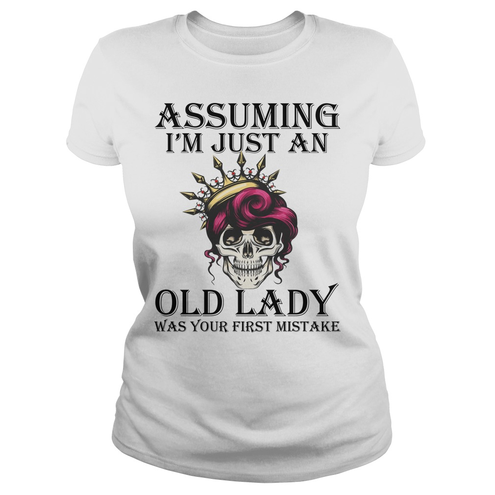 Queen skull Assuming I'm just an old lady was your first mistake shirt ladies tee
