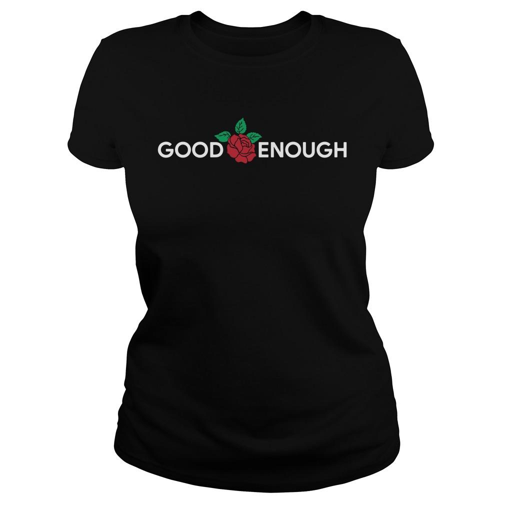 Rose Good Enough Shirt ladies tee