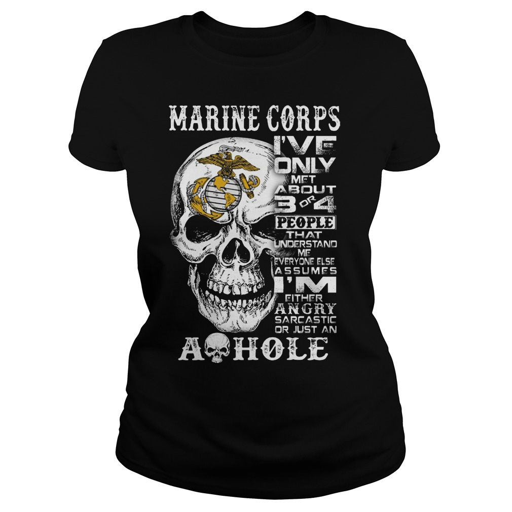 Skull Marine Corps I've Only Met About 3 Or 4 People That Understand Me Shirt ladies tee