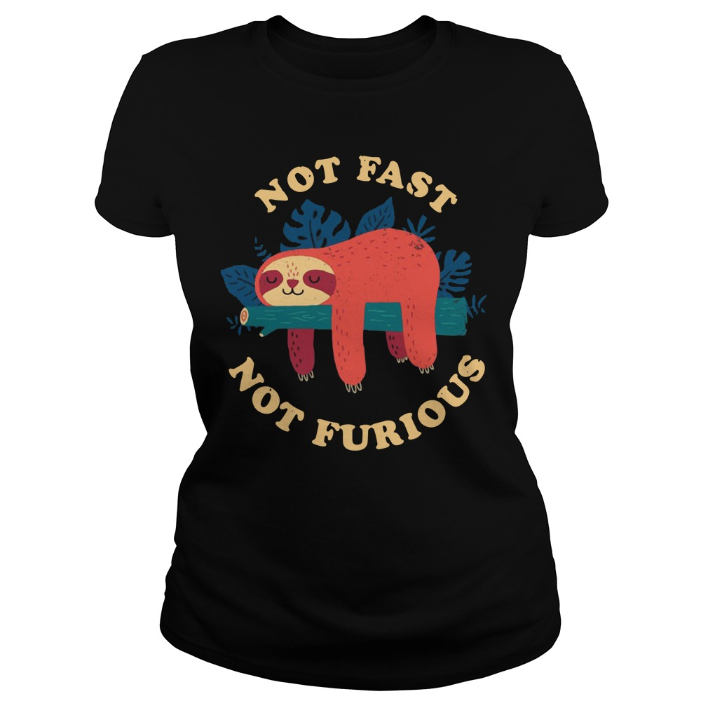 Sloth Not Fast Not Furious Shirt ladies tee