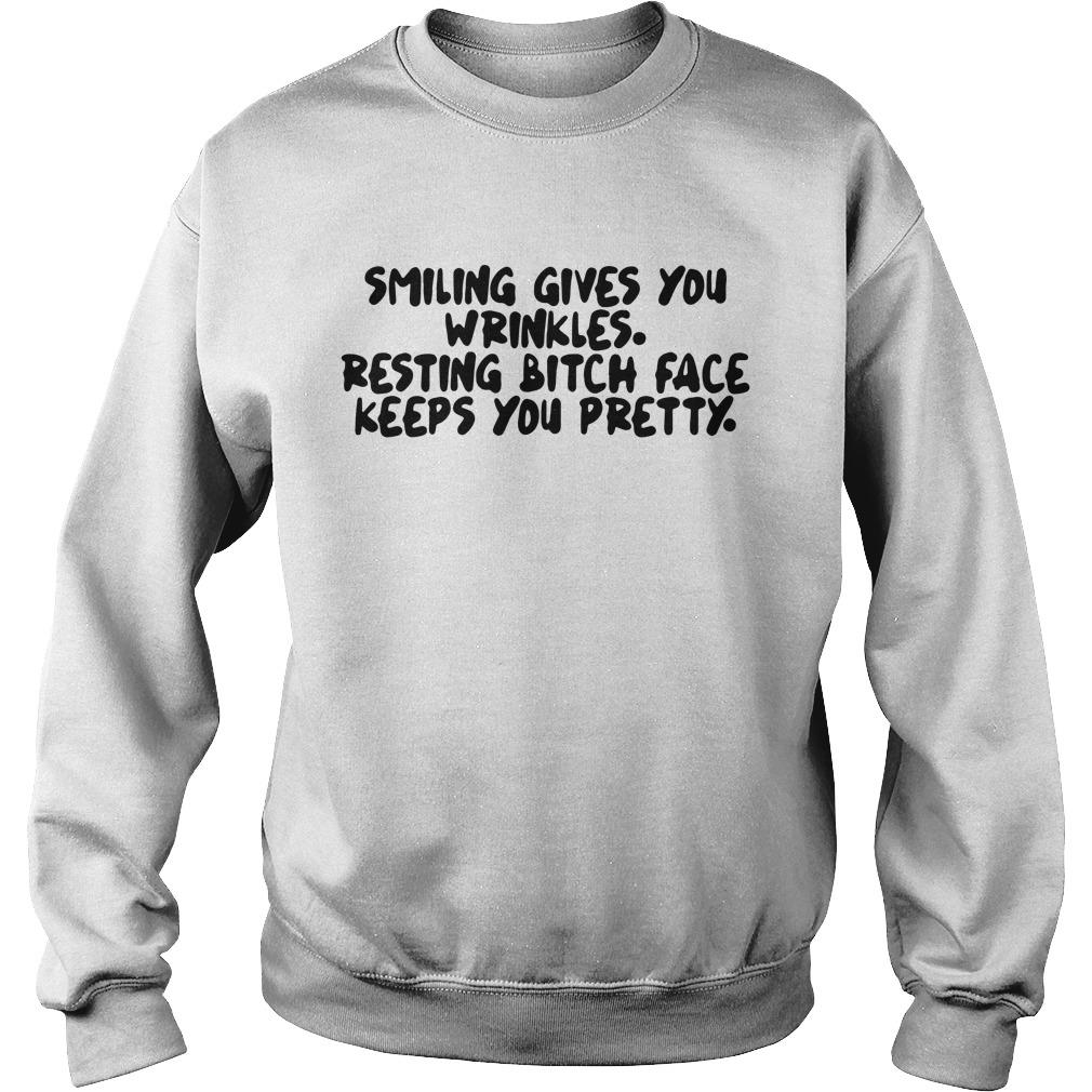Smiling Gives you wrinkles resting bitch face keeps you pretty shirt sweater