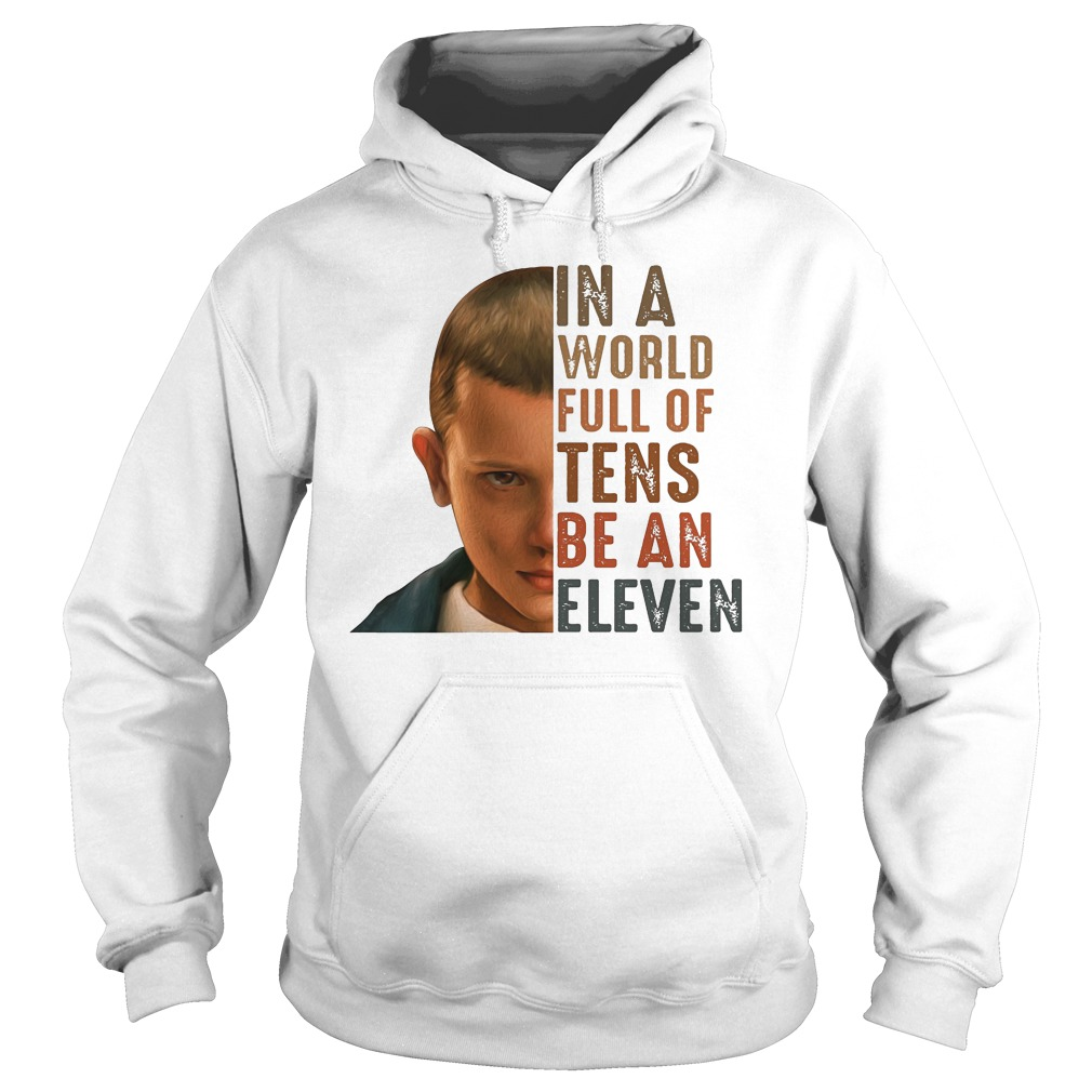 Stranger Things 3 In A World Full Of Tens Be An Eleven Shirt hoodie