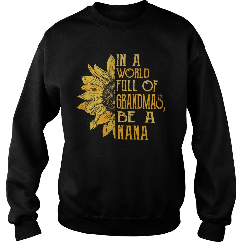 Sunflower In A World Full Of Grandmas Be A Nana Shirt sweater