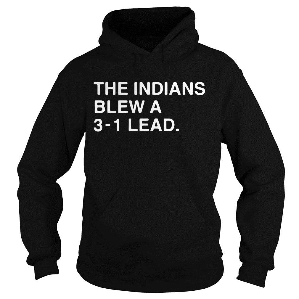 The Indians Blew A 3 1 Lead Shirt hoodie