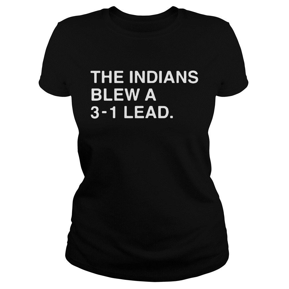 The Indians Blew A 3 1 Lead Shirt ladies tee