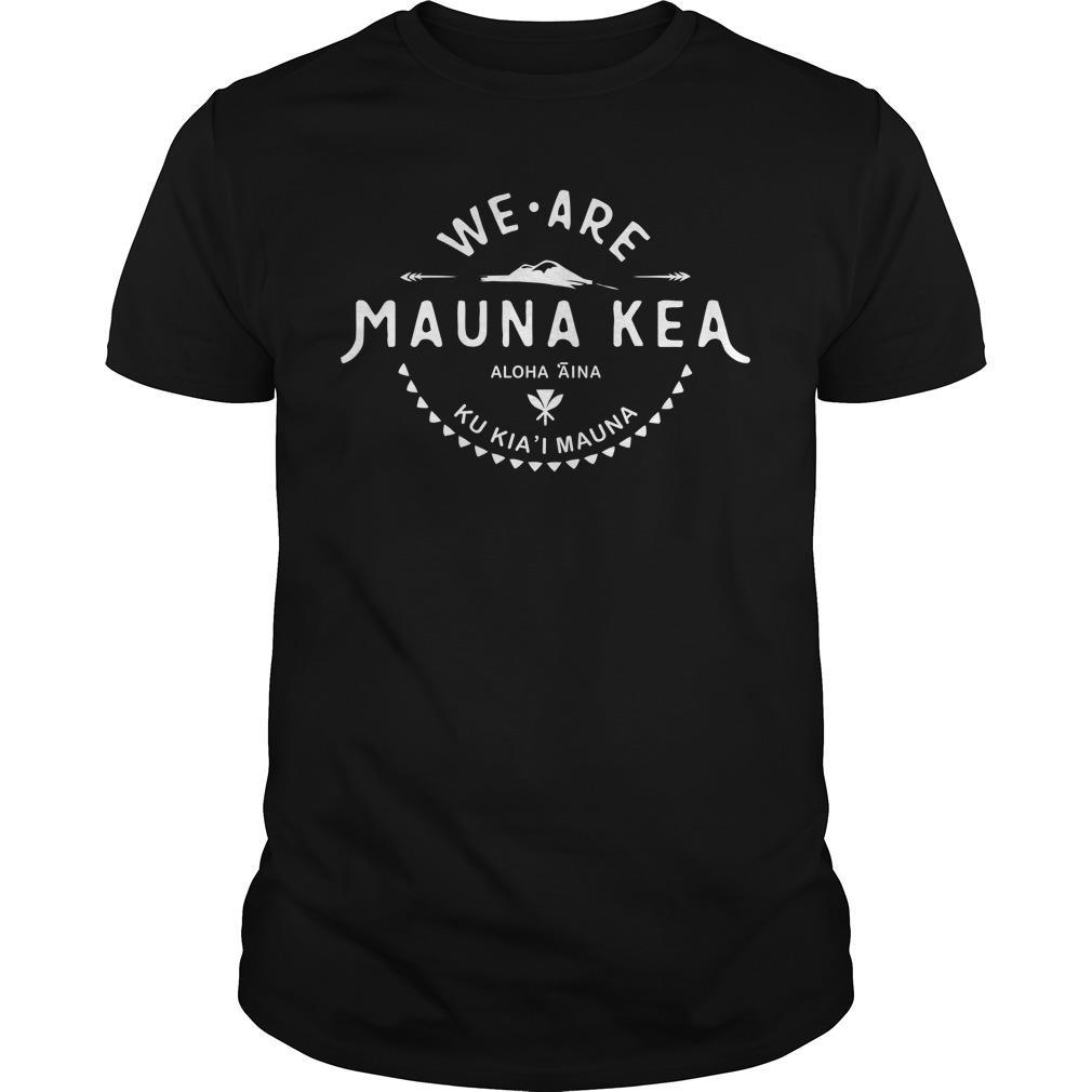 We Are Mauna Kea Aloha Aina Ku Kia'i Mauna Shirt