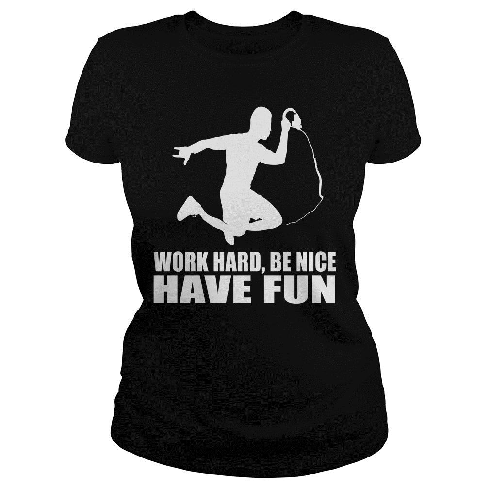 Work Hard Be Nice Have Fun Shirt ladies tee
