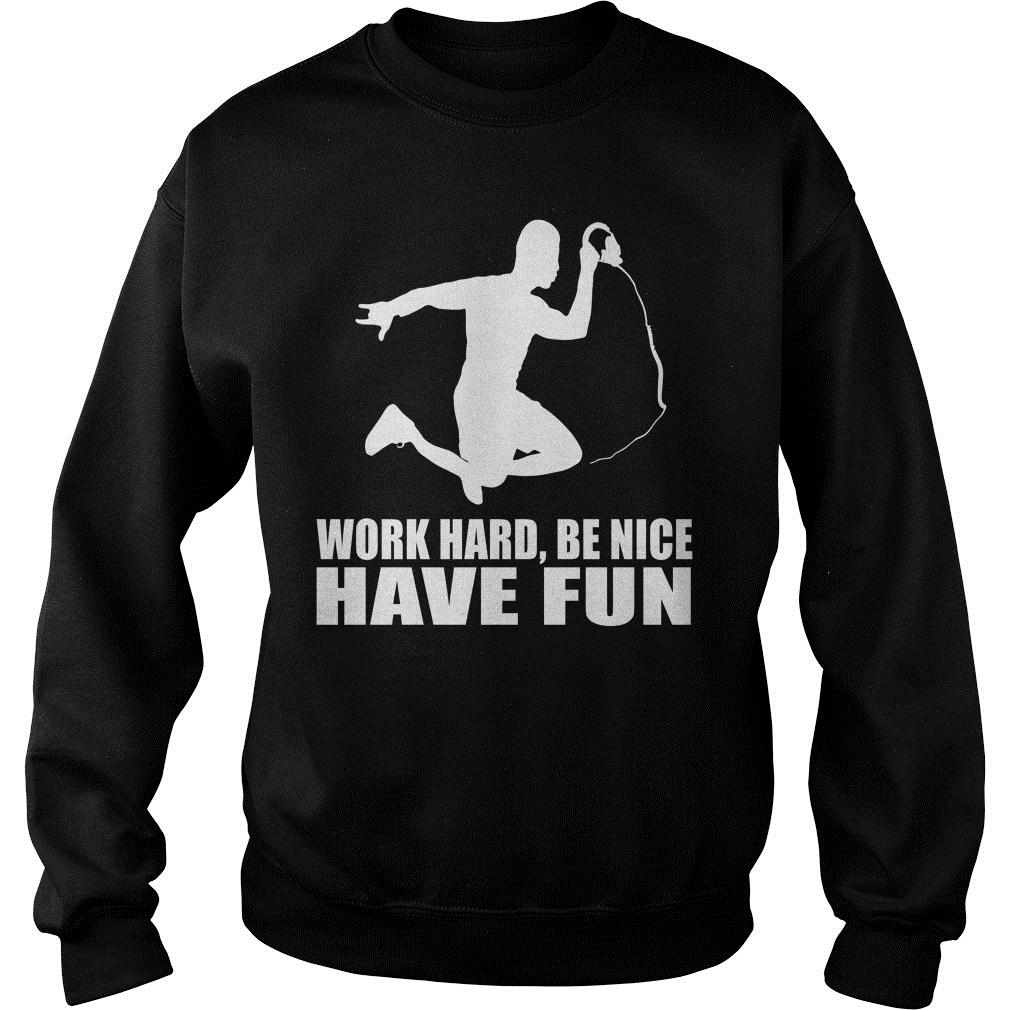 Work Hard Be Nice Have Fun Shirt sweater
