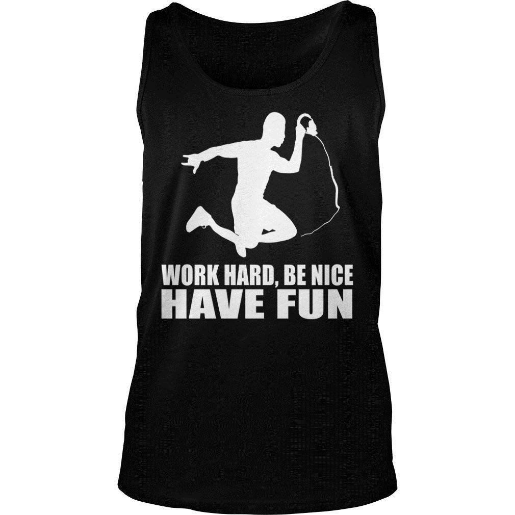 Work Hard Be Nice Have Fun Shirt tank top