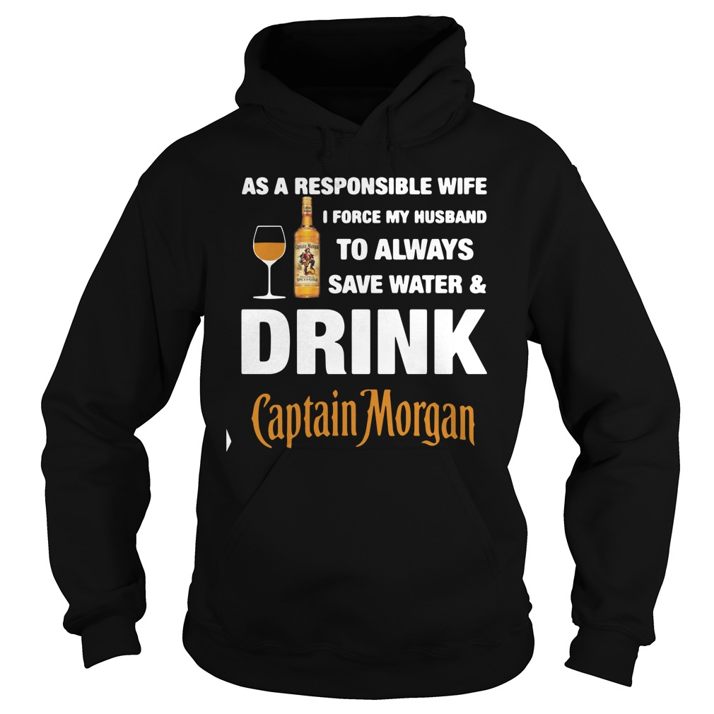 As A Responsible Wife I Force My Husband To Always Captain Morgan Shirt hoodie
