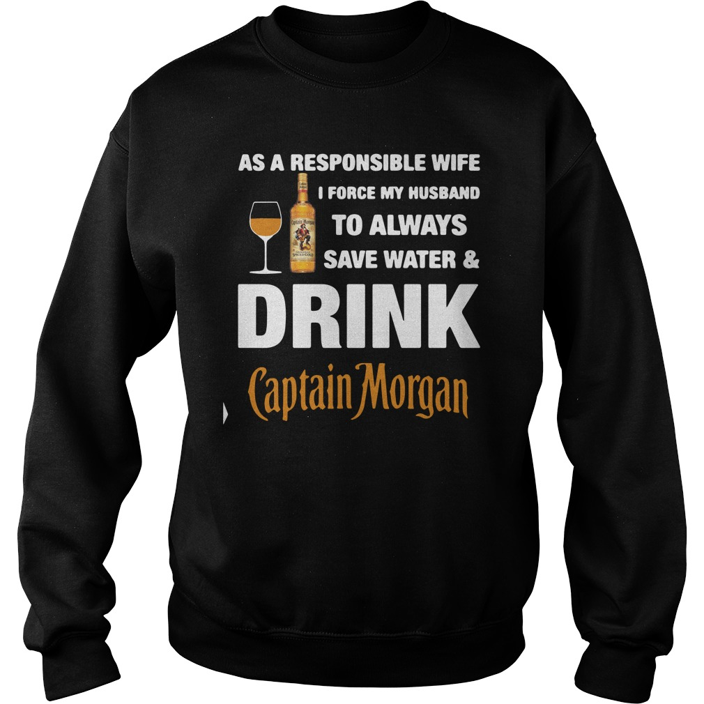 As A Responsible Wife I Force My Husband To Always Captain Morgan Shirt sweater