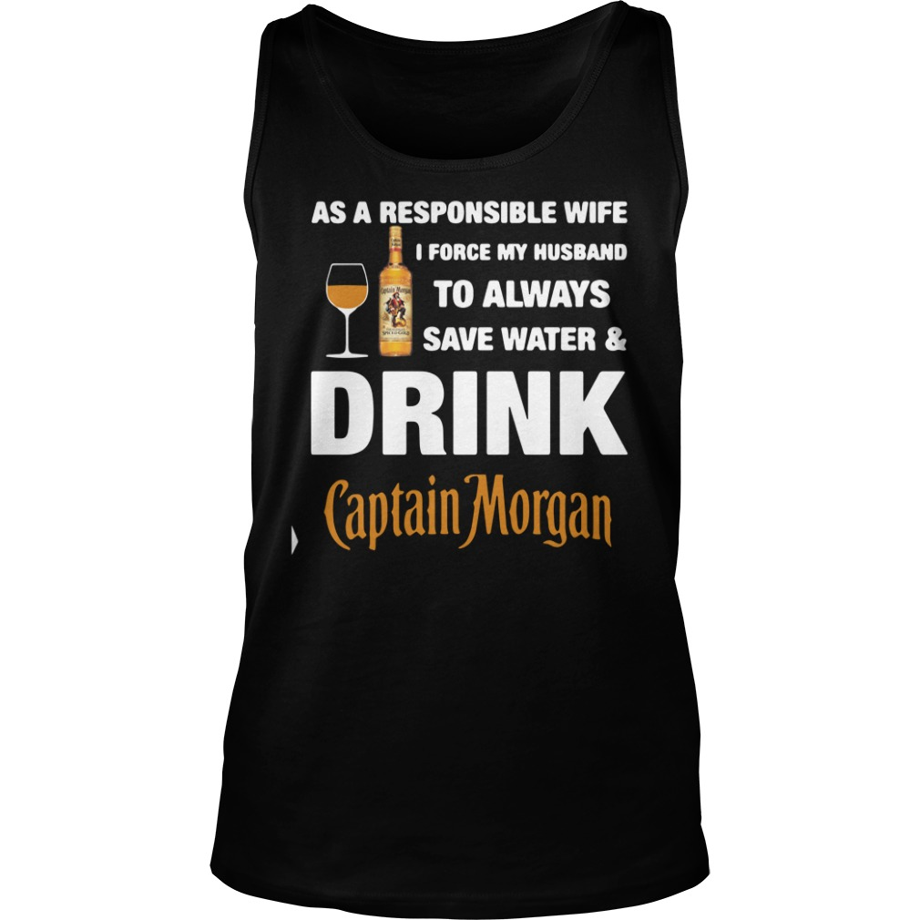 As A Responsible Wife I Force My Husband To Always Captain Morgan Shirt tank top
