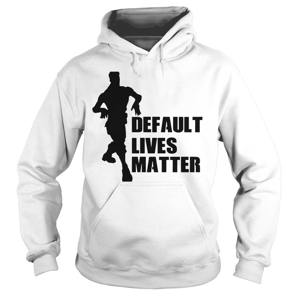Default Lives Matter Shirt hoodie
