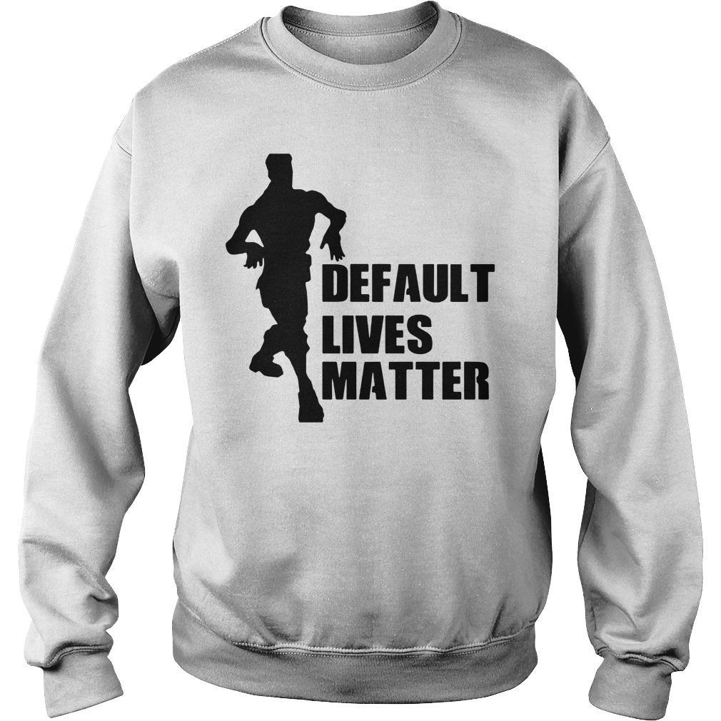 Default Lives Matter Shirt sweater