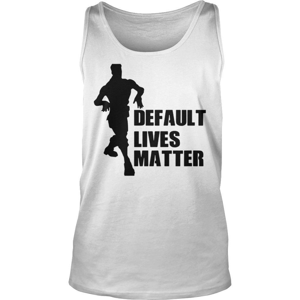 Default Lives Matter Shirt tank top