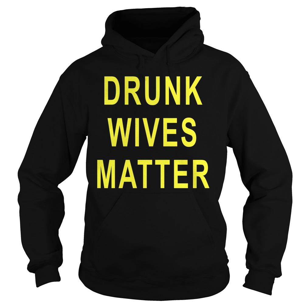 Drunk Wives Matter Shirt hoodie