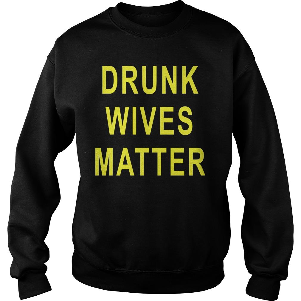 Drunk Wives Matter Shirt sweater