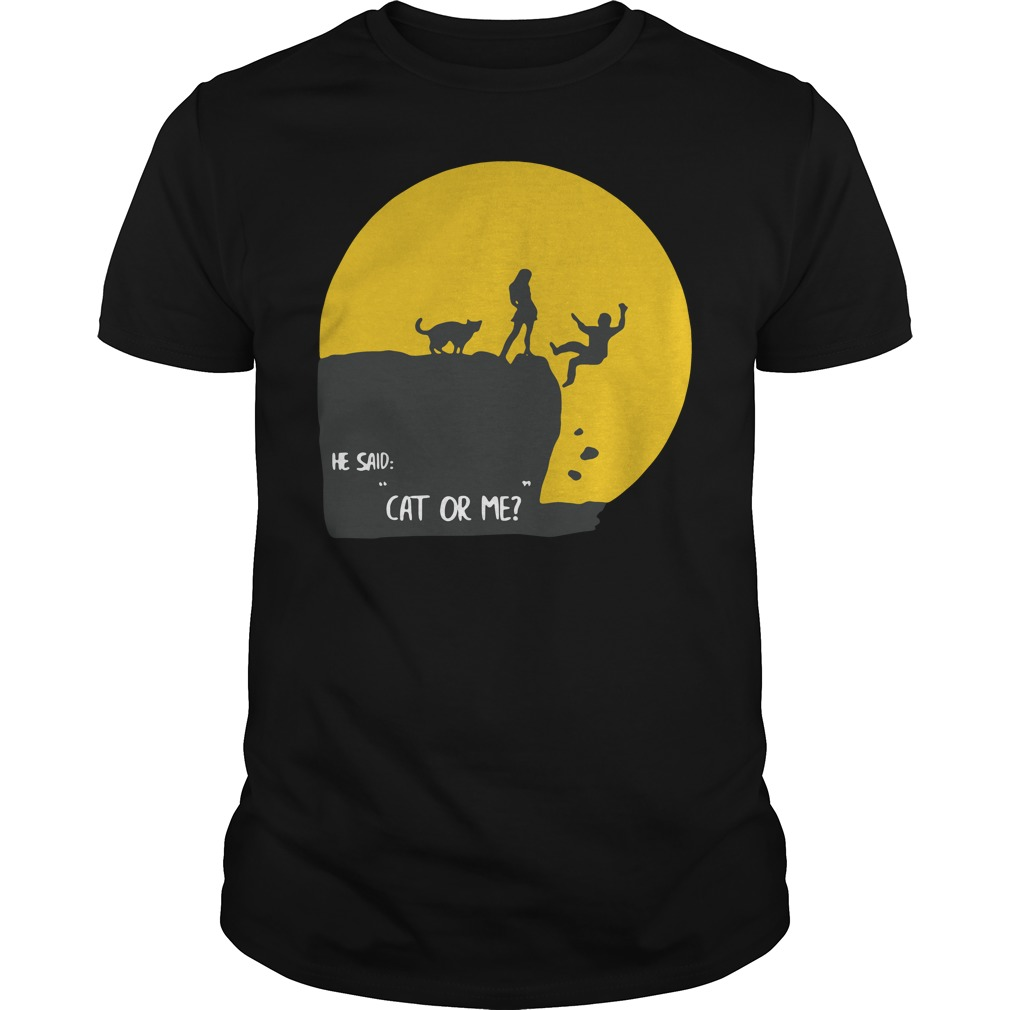He Said Cat Or Me Kitty Pets Lovers Shirt
