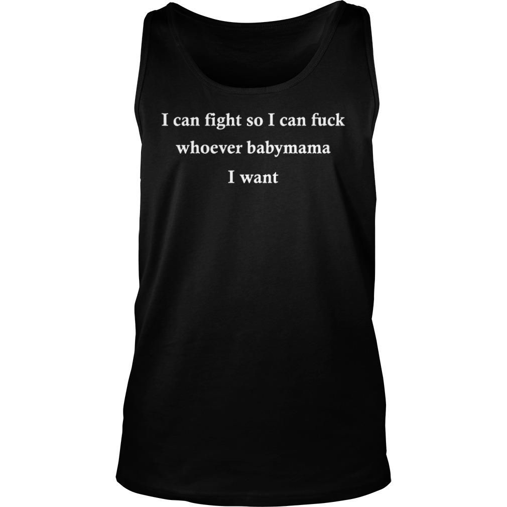 I Can Fight So I Can Fuck Whoever Babymama I Want Black Shirt tank top
