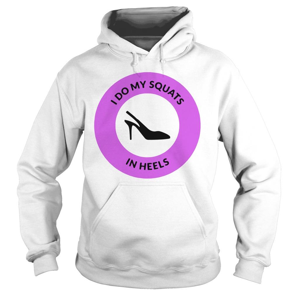 I Do My Squats In Heels Purple Shirt hoodie
