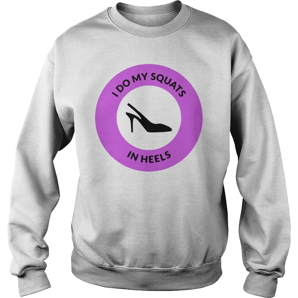 I Do My Squats In Heels Purple Shirt sweater